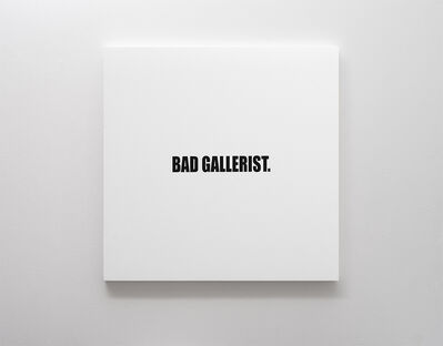 Ed Young, 'BAD GALLERIST.', 2017