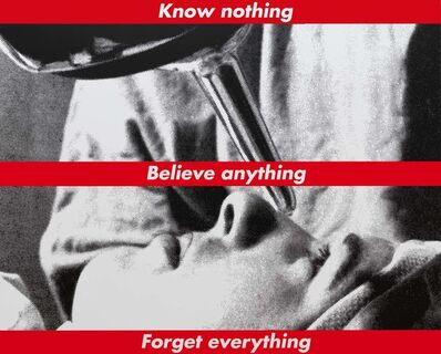 Barbara Kruger, 'Untitled (Know nothing, Believe anything, Forget everything)', 1987/2014
