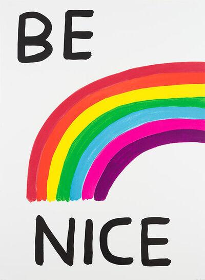 David Shrigley, 'Be Nice ', 2017