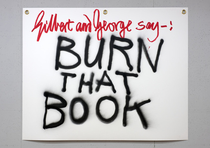Gilbert & George say-: BURN THAT BOOK 2
