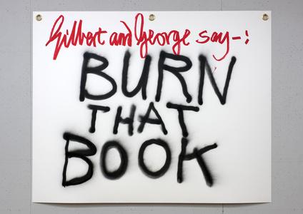 Gilbert & George say-: BURN THAT BOOK 2