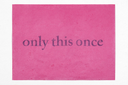 only this once