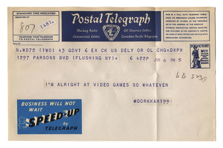 "@dorkkart99 from the series ""Random Tweets Reformatted as Telegrams"""