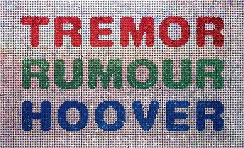 TREMOR, RUMOUR, HOOVER