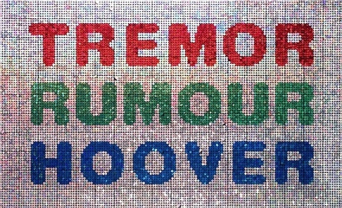 TREMOR, RUMOUR, HOOVER