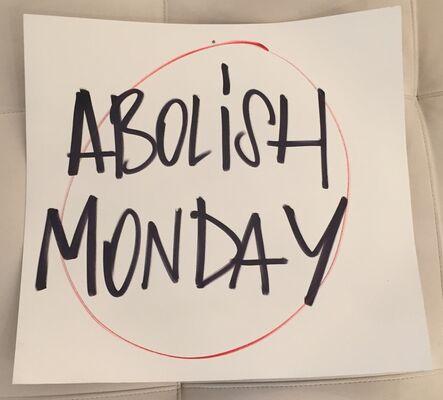 Blue and Joy, 'Abolish Monday', 2015