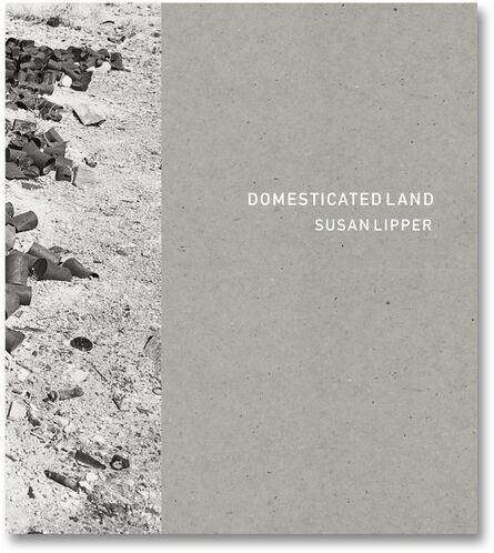 Susan Lipper, 'Domesticated Land [photobook]', 2018