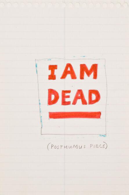 Jim Torok, 'I am Dead: Posthumus Piece'