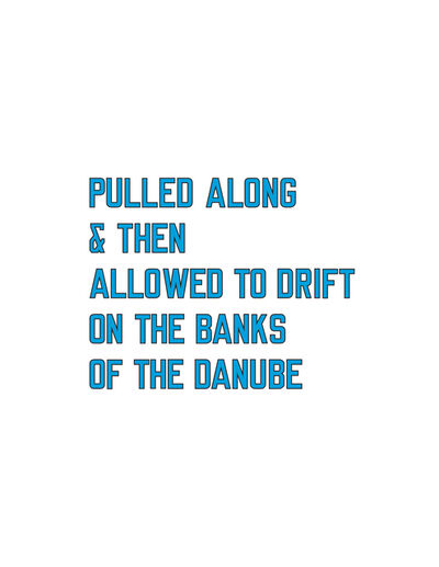 Lawrence Weiner, 'Pulled Along & Then Allowed to Drift on the Banks of the Danube', 2009