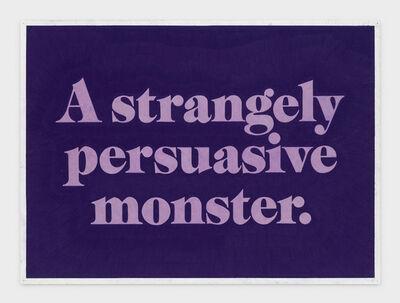 Andrew Brischler, 'MONSTER (Strangely Persuasive)', 2018-2019
