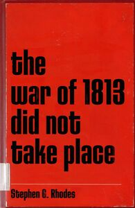 Stephen G. Rhodes, 'The War of 1813 Did Not Take Place', 2006