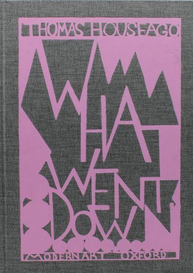 Thomas Houseago, 'Thomas Houseago: What Went Down exhibition catalogue', 2011