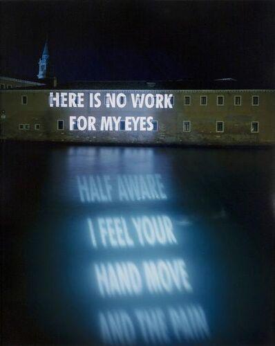 Jenny Holzer, 'No Work For My Eyes', 1999