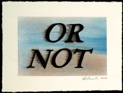 Ed Ruscha, 'OR NOT', 2016
