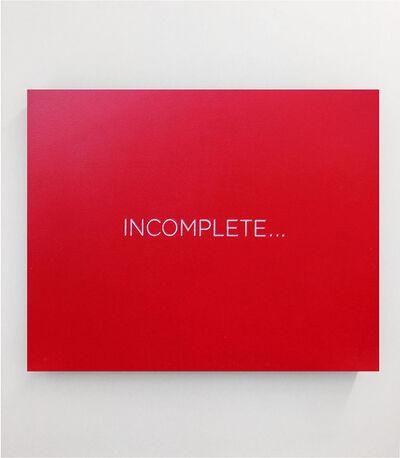 Robert Barry, 'INCOMPLETE...;', 2015