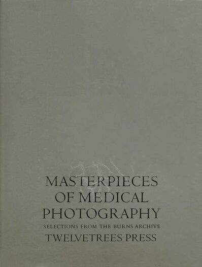 Burns Archive, 'Masterpieces of Medical Photography: Selections from The Burns Archive', 1987