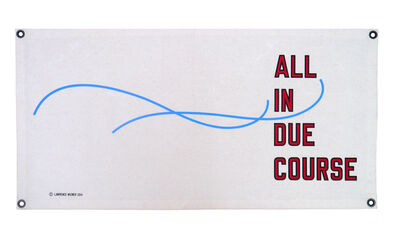 Lawrence Weiner, 'ALL IN DUE COURSE', 2014