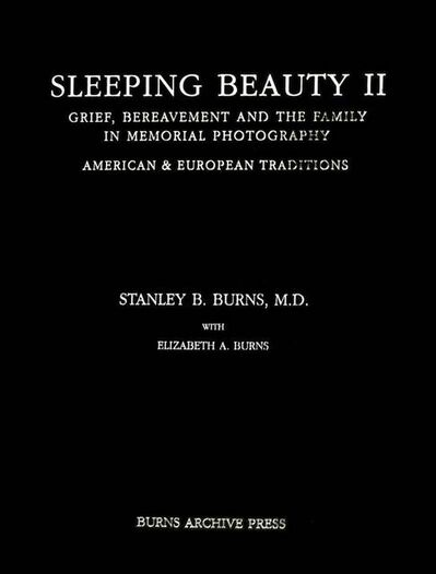 Burns Archive, 'Sleeping Beauty II: Grief, Bereavement and the Family in Memorial Photography, American & European Traditions', 2002