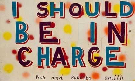 Bob and Roberta Smith, 'I should be in charge', 2010