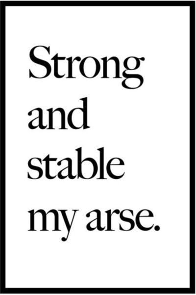 Jeremy Deller, 'Strong and stable my arse', 2021