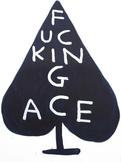 David Shrigley, 'Fucking Ace', 2018