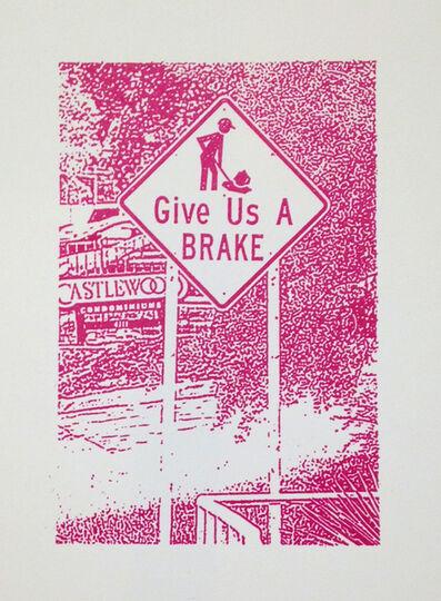 Ethel Shipton, 'Roadwork Ahead Series: Give Us a BRAKE', 2015