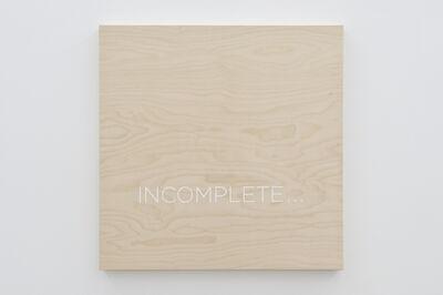Robert Barry, 'Incomplete...', 2015