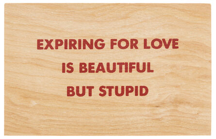 Jenny Holzer, 'Expiring For Love Is Beautiful But Stupid', circa 1994