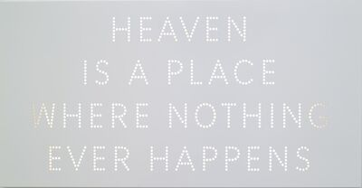 Nathan Coley, 'Heaven Is a Place Where Nothing Ever Happens', 2011