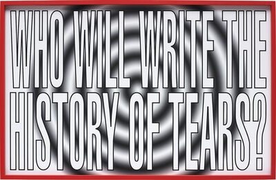 Barbara Kruger, 'Who Will Write The History of Tears?', 2011