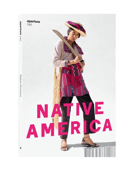 Aperture Foundation, 'Aperture #240: Native America', Fall 2020