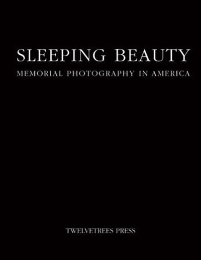 Burns Archive, 'Sleeping Beauty: Memorial Photography in America', 1990