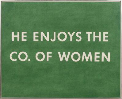 Ed Ruscha, 'He Enjoys The Co. of Women', 1976