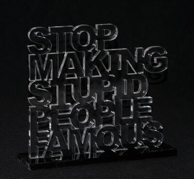 Plastic Jesus, 'Stop Making Stupid People Famous - Acrylic Sculpture', 2016 -2020