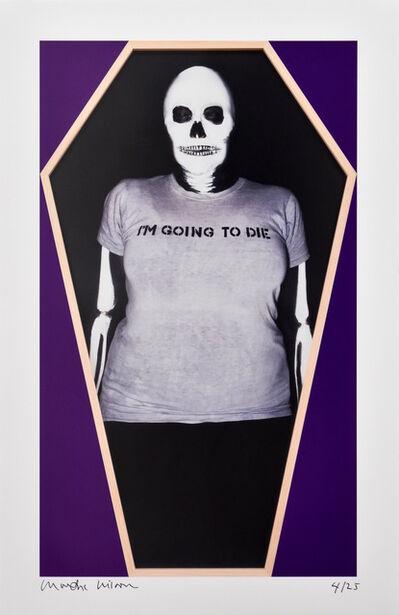 Martha Wilson, 'I'm Going to Die', 2014