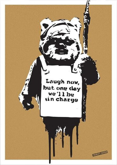 Thirsty Bstrd, 'Laugh Now Ewok (from When Banksy Meet Star Wars)', tbc