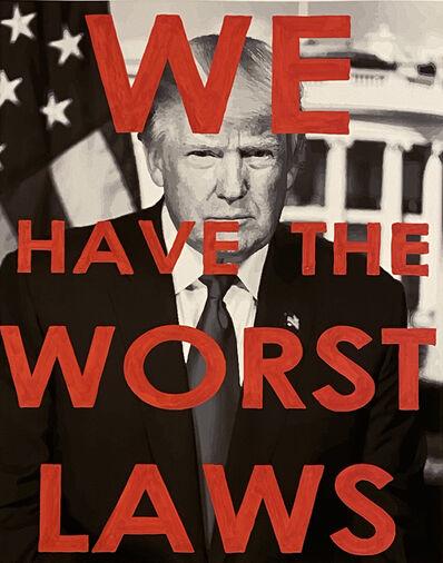 Chris Kienke, 'We Have the Worst Laws', 2020