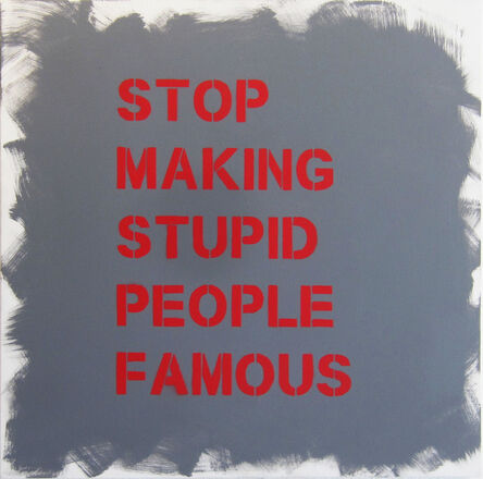 """Plastic Jesus, '""""Stop Making Stupid People Famous"""" - Stenciled Acrylic on Canvas', 2019"""