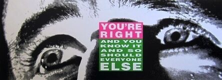 Barbara Kruger, 'You're Right and You Know It and So Should Everyone Else', 2010