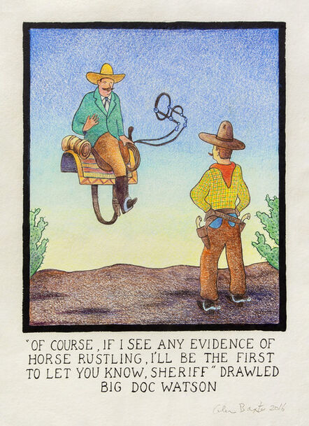 """Glen Baxter, '""""Of course, if I see any evidence of horse rustling, I'll be the first to let you know, Sheriff"""" drawled big Doc Watson', 2016"""
