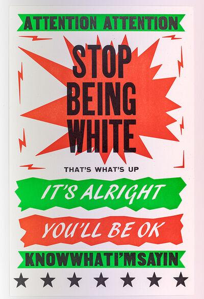 Dread Scott, 'Stop Being White', 2019