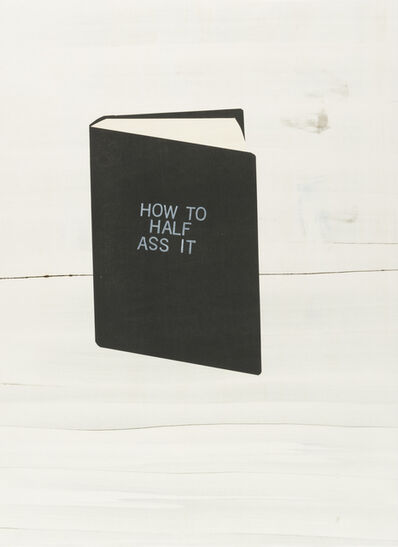 Todd Norsten, 'How To Half Ass It', 2017