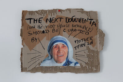 Thierry Geoffroy /COLONEL, 'THE NEXT DOCUMENTA (AND THE NEXT VENICE BIENNALE) SHOULD BE CURATED BY MOTHER TERESA', 2017