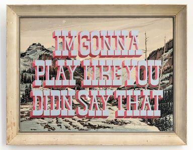 Wayne White, 'I'M GONNA PLAY LIKE YOU DIDN SAY THAT', 2016