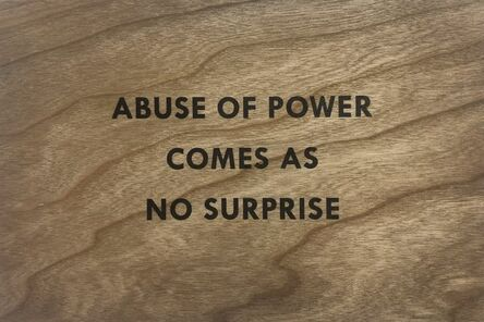 Jenny Holzer, 'Truism (Abuse of Power Comes As No Surprise)', 2018