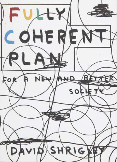 David Shrigley, 'Fully Coherent Plan: For a New and Better Society', 2018