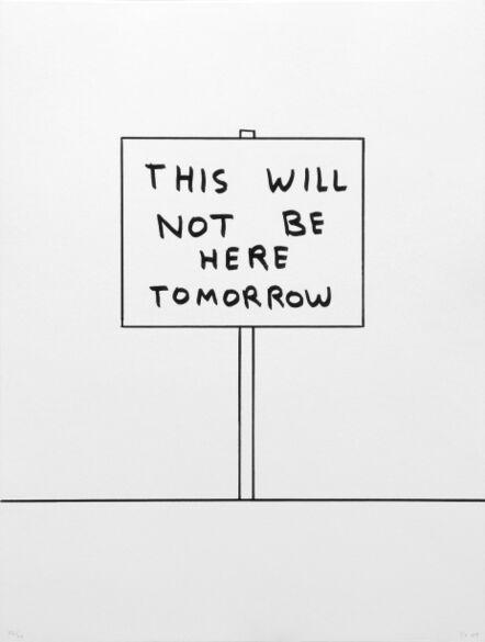 David Shrigley, 'Untitled (2009) (This Will Not be Here Tomorrow)', 2009