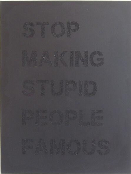 Plastic Jesus, 'Stop Making Stupid People Famous - black on black.', 2017