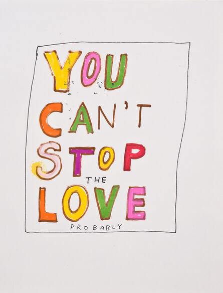 Jim Torok, 'You Can't Stop the Love (Probably)', 2015