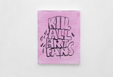 Alvaro Seixas, 'Untitled Painting (Kill All Art Fans)', 2017